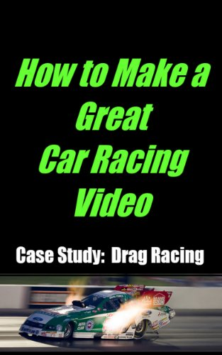 How to Make a Great Car Racing Video Case Study: Drag Racing (English Edition)
