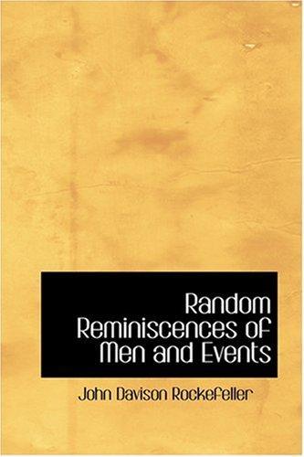 Random Reminiscences of Men and Events by John Davison Rockefeller (2008-08-18)