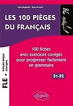 FLE (français langue étrangère). Les 100 pièges du français. 100 fiches avec exercices corrigés pour progresser facilement en grammaire (niveau 2) (B1-B2) de Beghelli Julie