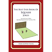 The Best Ever Book of Squash Jokes: Lots and Lots of Jokes Specially Repurposed for You-Know-Who