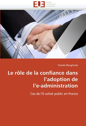 Le rôle de la confiance dans l'adoption de l'e-administration: Cas de l'E-achat public en France (Omn.Univ.Europ.) par Younès Boughzala