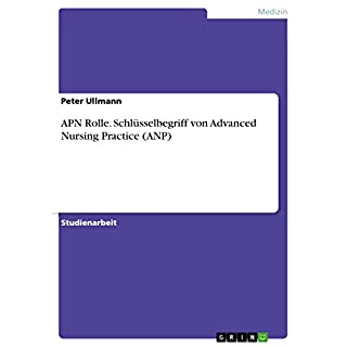 APN Rolle. Schlüsselbegriff von Advanced Nursing Practice (ANP) (German Edition)