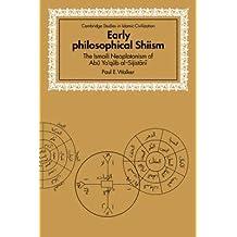 [(Early Philosophical Shiism : The Isma'ili Neoplatonism of Abu Ya'qub al-Sijistani)] [By (author) Paul E. Walker ] published on (September, 1993)