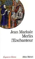Merlin l'enchanteur - Ou l'éternelle quête magique de Jean Markale