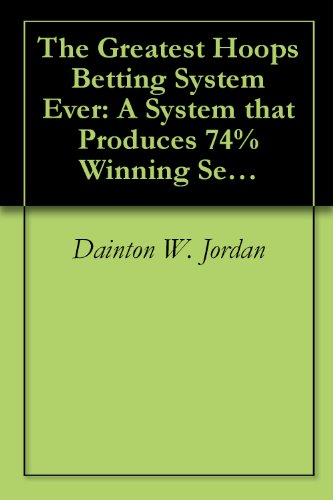 The Greatest Hoops Betting System Ever: A System that Produces 74% Winning Selections (1) (English Edition) -