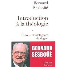Introduction à la théologie. Histoire et intelligence du dogme