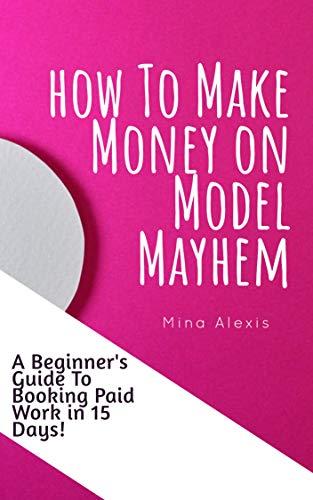 How To Make Money on Model Mayhem in 15 Days: The Ultimte