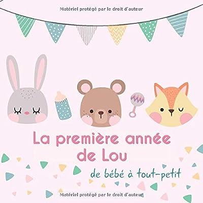 La première année de Lou - de bébé à tout-petit: Album bébé à remplir pour la première année de vie - Album naissance fille