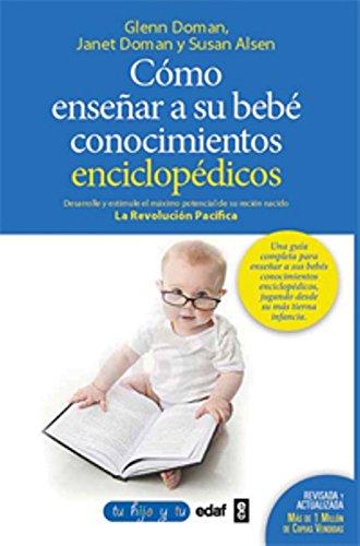 Cómo enseñar conocimientos enciclopédicos a su bebé: Desarrolle y estimule el máximo potencial de su recién nacido (Tu hijo y tú) por Glenn Doman