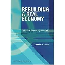 [(Rebuilding a Real Economy: Unleashing Engineering Innovation: Summary of a Forum )] [Author: Steve Olson] [Mar-2010]