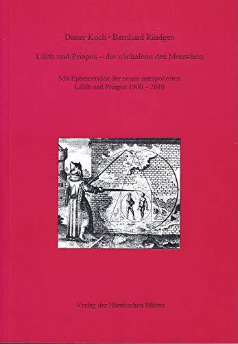 Lilith und Priapus - dieSchalen des Menschen: Mit Ephemeriden der neuen interpolierten Lilith und Priapus 1900-2010