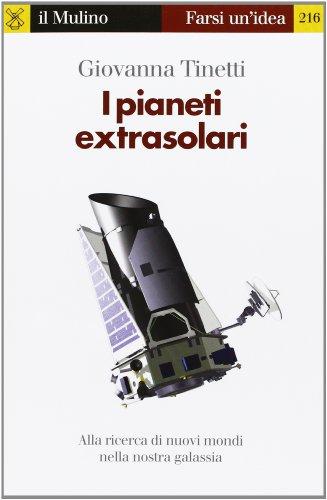 I pianeti extrasolari. Alla ricerca di nuovi mondi nella nostra galassia
