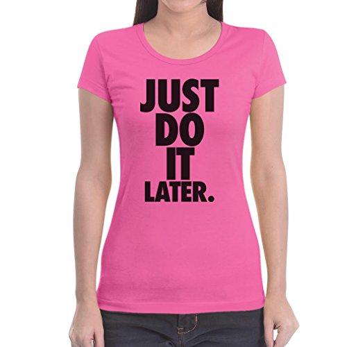 Just Do It Later - Sportlich cooler Motto-Spruch Frauen T-Shirt Rosa