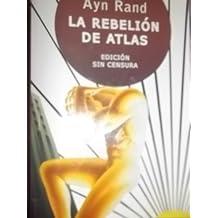 La rebelion del atlas/ Atlas Shrugged