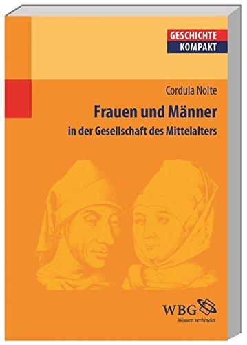Frauen und Männer im Mittelalter: Eine Kultur- und Sozialgeschichte: in der Gesellschaft des Mittelalters (Geschichte kompakt)