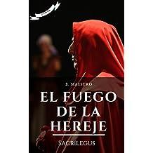 El fuego de la hereje: Sacrílegus. La saga que desvela los secretos de la Inquisición...