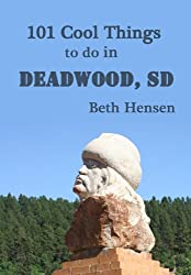 101 Cool Things to do in Deadwood, SD (English Edition)