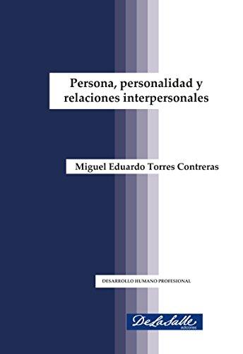 Persona, personalidad  y relaciones interpersonales (Desarrollo Humano Profesional) por Miguel Eduardo  Torres Contreras