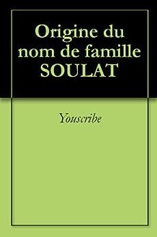 Origine du nom de famille SOULAT (Oeuvres courtes) par [Youscribe]