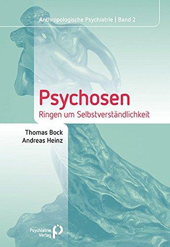 Psychosen: Ringen um Selbstverständlichkeit (Anthropologische Psychiatrie)