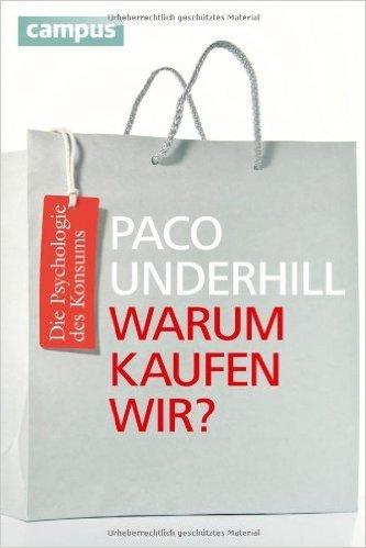 Warum kaufen wir?: Die Psychologie des Konsums von Paco Underhill ,,Nicole Hölsken (Übersetzer) ( 8. Oktober 2012 )