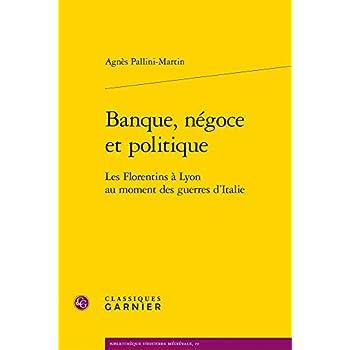 Banque, négoce et politique : Les Florentins à Lyon au moment des guerres d'Italie