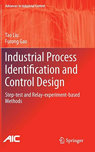 Industrial Process Identification and Control Design: Step-test and Relay-experiment-based Methods (Advances in Industrial Control) -