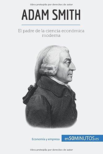 Portada del libro Adam Smith: El padre de la ciencia económica moderna