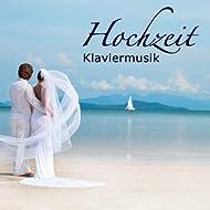 Hochzeit - Klaviermusik (Piano Musik für Hochzeit und romantische Musik für Hochzeitsfeier)