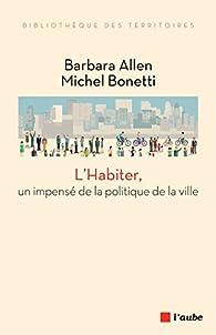 L'Habiter, un impensé de la politique de la ville par Barbara Allen
