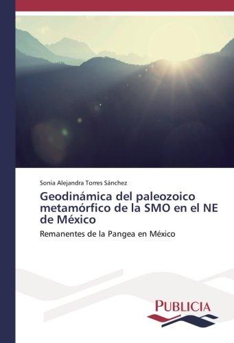 Geodinámica del paleozoico metamórfico de la SMO en el NE de México: Remanentes de la Pangea en México por Sonia Alejandra Torres Sánchez