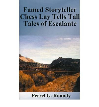 by-roundy-ferrel-glade-author-famed-storyteller-chess-lay-tells-tall-tales-of-escalante-aug-2000-pap