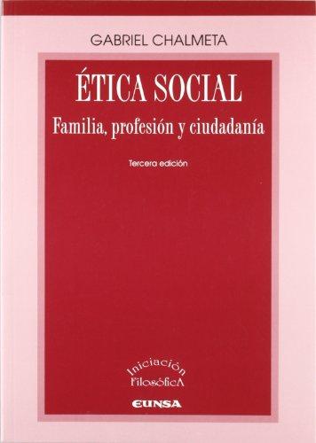 Ética social: familia, profesión y ciudadanía (Iniciación filosófica) por Gabriel Chalmeta Olaso