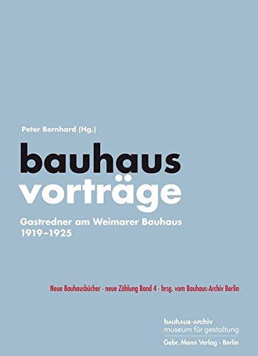 bauhausvorträge: Gastredner am Weimarer Bauhaus 1919–1925 (Neue Bauhausbücher hrsg. vom...
