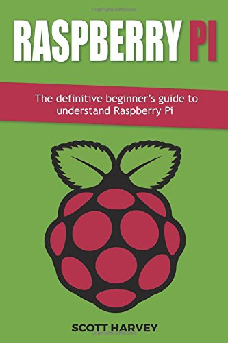 Raspberry Pi: The Definitive Beginner's Guide to Understand Raspberry Pi: Volume 1