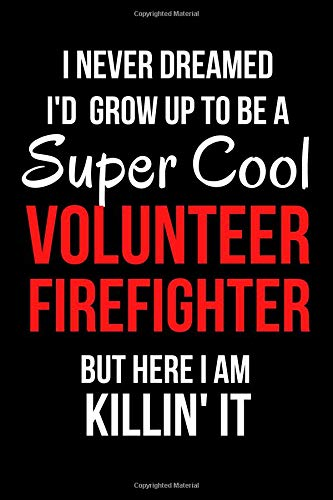 I Never Dreamed I'd Grow Up to Be a Super Cool Volunteer Firefighter But Here I Am Killin' It: Blank Line Journal por Mary Lou Darling