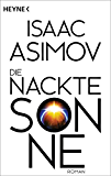 Die nackte Sonne: Roman (Roboter und Foundation - der Zyklus 5)