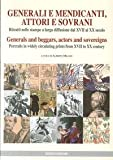 Generali e mendicanti, attori e sovrani. Ritratti nelle stampe a larga diffusione dal XVII al XX secolo. Ediz. italiana e inglese