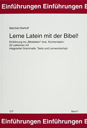 """Lerne Latein mit der Bibel!: Einführung ins """"Bibellatein"""" bzw. Kirchenlatein. 25 Lektionen mit integrierter Grammatik, Tests und Lernwortschatz"""