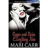 Carr, Mari [ Sugar and Spice, Everything Nice ] [ SUGAR AND SPICE, EVERYTHING NICE ] Sep - 2010 { Paperback }