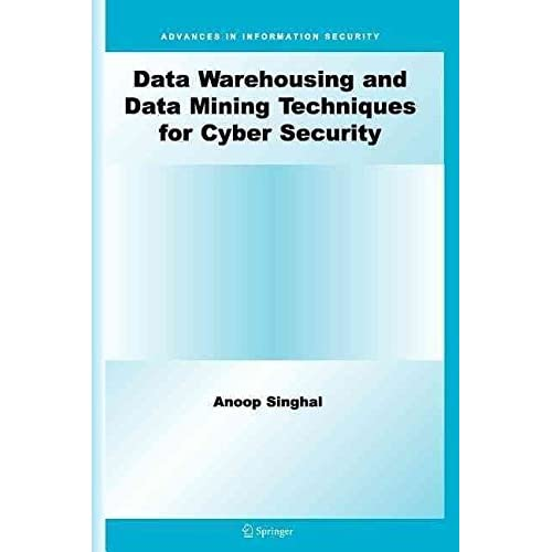 [(Data Warehousing and Data Mining Techniques for Cyber Security)] [By (author) Anoop Singhal] published on (November, 2010)