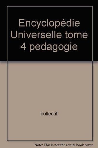 Encyclopédie Universelle tome 4 pedagogie