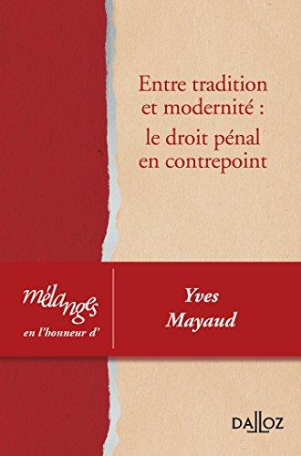 Entre tradition et modernité: le droit pénal en contrepoint. Mélanges en l'honneur d'Yves Mayaud