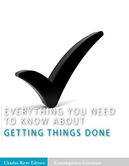 Everything You Need to Know About Getting Things Done by [Charles River Editors]