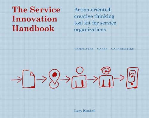The Service Innovation Handbook: Action-oriented Creative Thinking Toolkit for Service Organizations por Lucy Kimbell