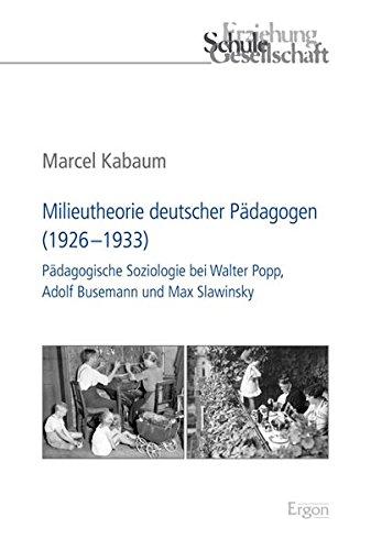 Milieutheorie deutscher Pädagogen (1926–1933): Pädagogische Soziologie bei Walter Popp, Adolf Busemann und Max Slawinsky (Erziehung, Schule, Gesellschaft, Band 65)