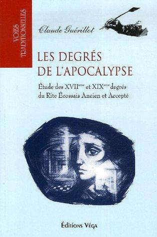Les degrés de l'Apocalypse : Etude des XVIIème et XIXème degrés du Rite Ecossais Ancien et Accepté por Claude Guérillot