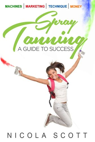 Spray Tanning. A guide to success: Giving you the skills & tools to become a professional spray tan technician. (English Edition) (Tropez Tanner)