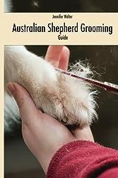 Australian Shepherd Grooming (english edition): Guide black / white by Jennifer Walter (2016-02-07)