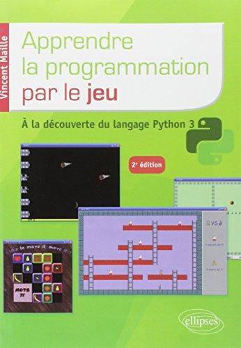 Apprendre la programmation par le jeu : à la découverte du langage Python 3 par Vincent Maille